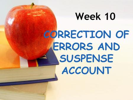 Week 10 CORRECTION OF ERRORS AND SUSPENSE ACCOUNT.