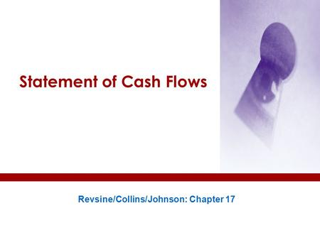Statement of Cash Flows Revsine/Collins/Johnson: Chapter 17.