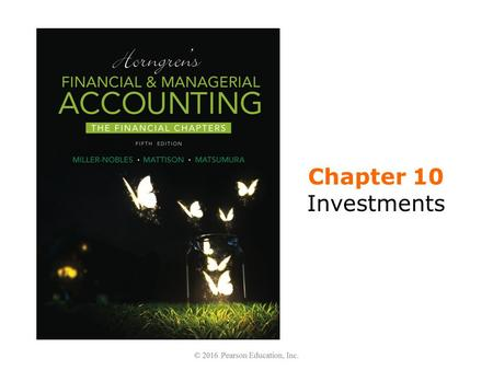 Chapter 10 Investments. Learning Objectives 1.Identify why companies invest in debt and equity securities and classify investments 2.Account for investments.