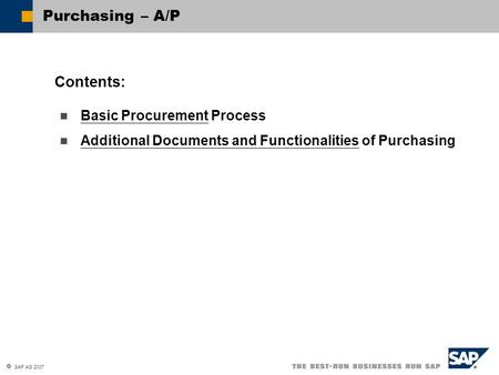 SAP AG 2007 Basic Procurement Process Additional Documents and Functionalities of Purchasing Contents: Purchasing – A/P.