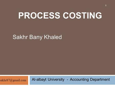 PROCESS COSTING Sakhr Bany Khaled Al-albayt University - Accounting Department 1.