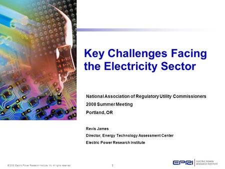 1 © 2008 Electric Power Research Institute, Inc. All rights reserved. Key Challenges Facing the Electricity Sector National Association of Regulatory Utility.