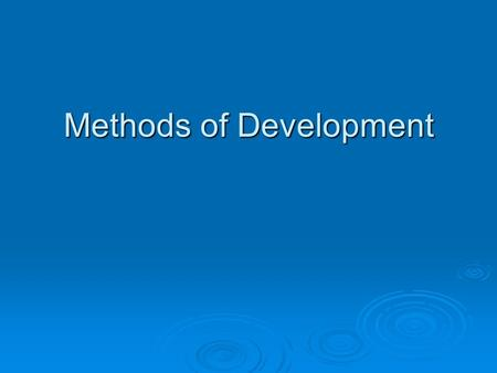 Methods of Development. Analogy  a similarity between like features of two things, on which a comparison may be based  Example: the analogy between.