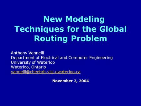 New Modeling Techniques for the Global Routing Problem Anthony Vannelli Department of Electrical and Computer Engineering University of Waterloo Waterloo,