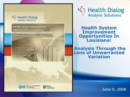 Health System Improvement Opportunities In Louisiana: Analysis Through the Lens of Unwarranted Variation June 9, 2008.