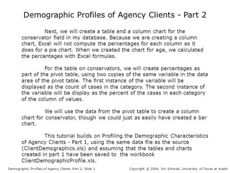 Demographic Profiles of Agency Clients - Part 2 Next, we will create a table and a column chart for the conservator field in my database. Because we are.