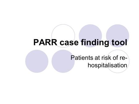 PARR case finding tool Patients at risk of re- hospitalisation.