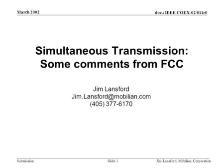 Doc.: IEEE COEX-02/011r0 Submission March 2002 Jim Lansford, Mobilian CorporationSlide 1 Simultaneous Transmission: Some comments from FCC Jim Lansford.