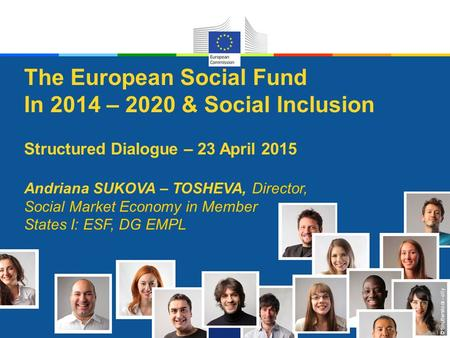 © Shutterstock - olly The European Social Fund In 2014 – 2020 & Social Inclusion Structured Dialogue – 23 April 2015 Andriana SUKOVA – TOSHEVA, Director,