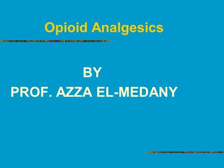 Opioid Analgesics BY PROF. AZZA EL-MEDANY. CLASSIFICATION Natural ( Morphine) Semisynthetic ( Codine ) Synthetic ( Mepiridine, Methadone, Fentanyl, Tramadol.
