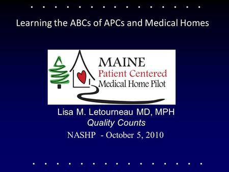 NASHP - October 5, 2010 Lisa M. Letourneau MD, MPH Quality Counts Learning the ABCs of APCs and Medical Homes.