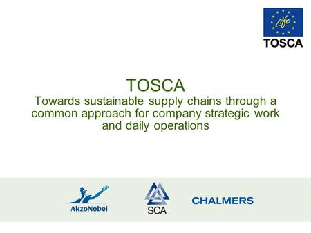 TOSCA Towards sustainable supply chains through a common approach for company strategic work and daily operations.