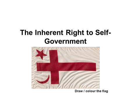 The Inherent Right to Self- Government Draw / colour the flag.
