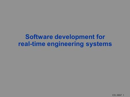 EEL 6897 1 Software development for real-time engineering systems.