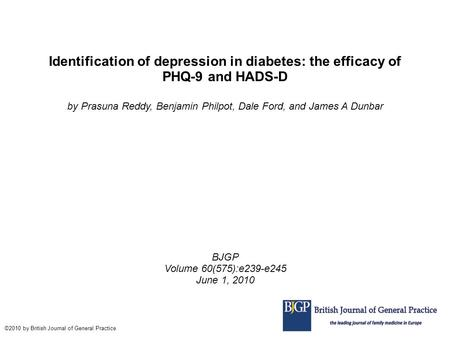 Identification of depression in diabetes: the efficacy of PHQ-9 and HADS-D by Prasuna Reddy, Benjamin Philpot, Dale Ford, and James A Dunbar BJGP Volume.