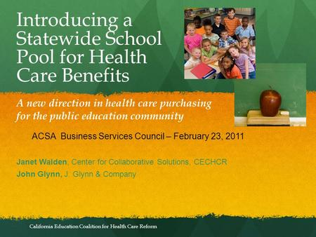 California Education Coalition for Health Care Reform A new direction in health care purchasing for the public education community Introducing a Statewide.