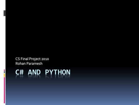 CS Final Project 2010 Rohan Paramesh. The Programs  Implementing 3 programs each in C# and Python  Student Scheduler  Assigns courses and students,
