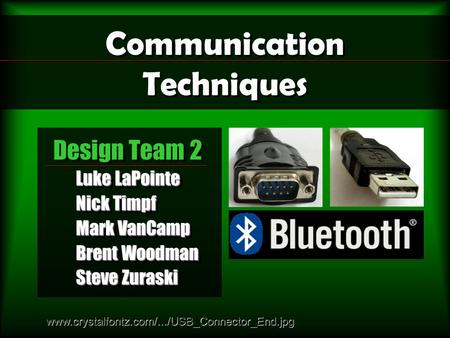 Communication Techniques Design Team 2 Luke LaPointe Nick Timpf Mark VanCamp Brent Woodman Steve Zuraski Design Team 2 Luke LaPointe Nick Timpf Mark VanCamp.