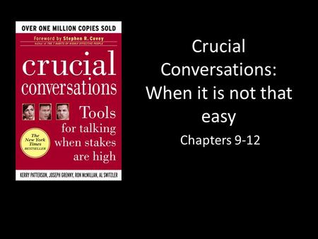 Crucial Conversations: When it is not that easy Chapters 9-12.