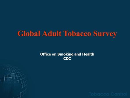 Global Adult Tobacco Survey Office on Smoking and Health CDC.