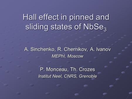 Hall effect in pinned and sliding states of NbSe 3 A. Sinchenko, R. Chernikov, A. Ivanov MEPhI, Moscow P. Monceau, Th. Crozes Institut Neel, CNRS, Grenoble.
