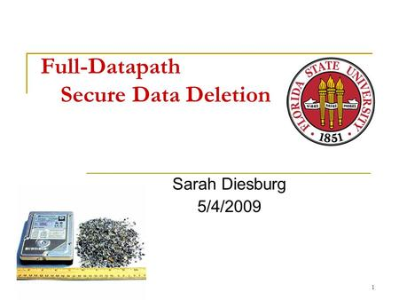 Full-Datapath Secure Data Deletion Sarah Diesburg 5/4/2009 1.