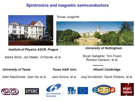 Spintronics and magnetic semiconductors Tomas Jungwirth University of Nottingham Bryan Gallagher, Tom Foxon, Richard Campion, et al. Hitachi Cambridge.