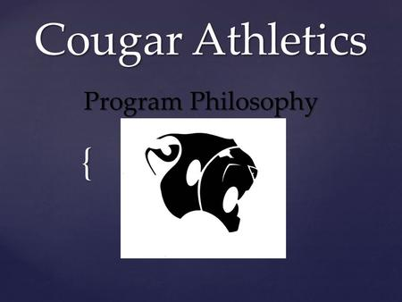 { Cougar Athletics Program Philosophy. 1. To provide information about the athletic department for the Fall athletic season and the 2014-15 school year.