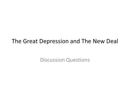 The Great Depression and The New Deal Discussion Questions.