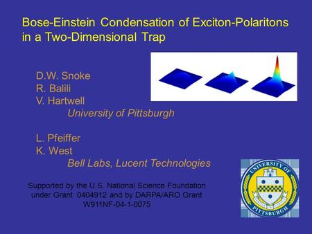 Bose-Einstein Condensation of Exciton-Polaritons in a Two-Dimensional Trap D.W. Snoke R. Balili V. Hartwell University of Pittsburgh L. Pfeiffer K. West.