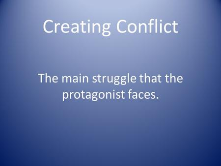 Creating Conflict The main struggle that the protagonist faces.