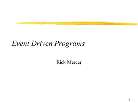 1 Event Driven Programs Rick Mercer. 2 So what happens next?  You can layout a real pretty GUI  You can click on buttons, enter text into a text field,