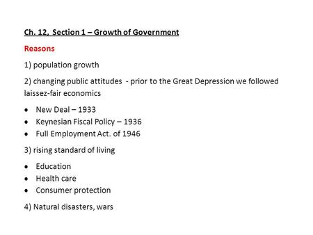 Ch. 12, Section 1 – Growth of Government Reasons 1) population growth 2) changing public attitudes - prior to the Great Depression we followed laissez-fair.