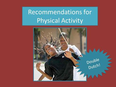 Recommendations for Physical Activity Double Dutch!