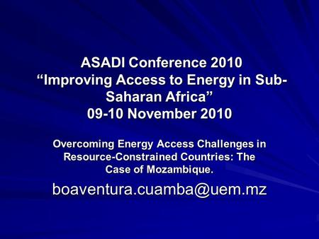 "ASADI Conference 2010 ""Improving Access to Energy in Sub- Saharan Africa"" 09-10 November 2010 ASADI Conference 2010 ""Improving Access to Energy in Sub-"