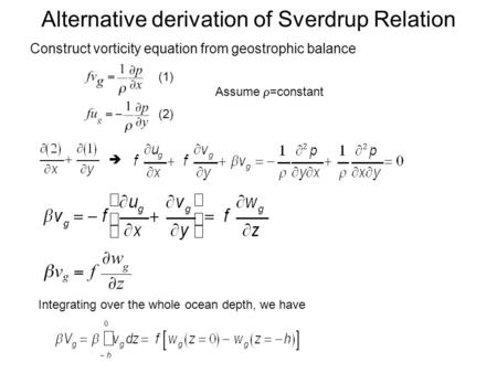 Alternative derivation of Sverdrup Relation Construct vorticity equation from geostrophic balance (1) (2)  Integrating over the whole ocean depth, we.