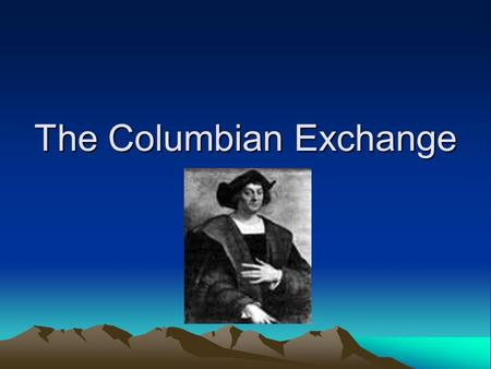 The Columbian Exchange. Columbian Exchange Columbus traveled back and forth from Europe to the Americas On these expeditions he brought goods to and from.
