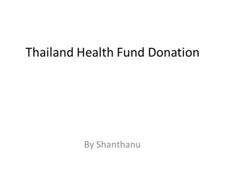 Thailand Health Fund Donation By Shanthanu. Reasons why donations are required for Thailand Health Fund Children Dying Under 5 Sustainable Access to Clean.