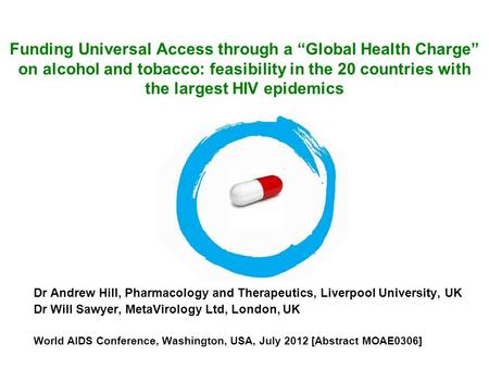 "Funding Universal Access through a ""Global Health Charge"" on alcohol and tobacco: feasibility in the 20 countries with the largest HIV epidemics Dr Andrew."