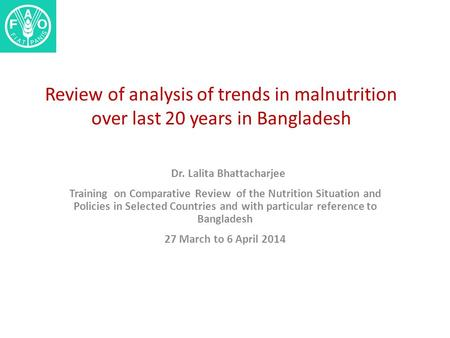 Review of analysis of trends in malnutrition over last 20 years in Bangladesh Dr. Lalita Bhattacharjee Training on Comparative Review of the Nutrition.