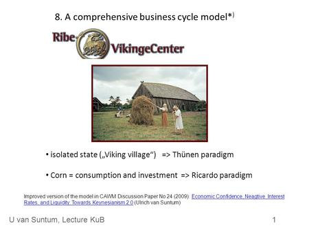 "8. A comprehensive business cycle model* ) isolated state (""Viking village"") => Thünen paradigm Corn = consumption and investment => Ricardo paradigm 1U."