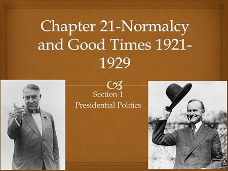 Section 1 Presidential Politics.   Why It Matters:  Prosperity was the theme of the 1920's, and national policy favored business.  Farmers were going.
