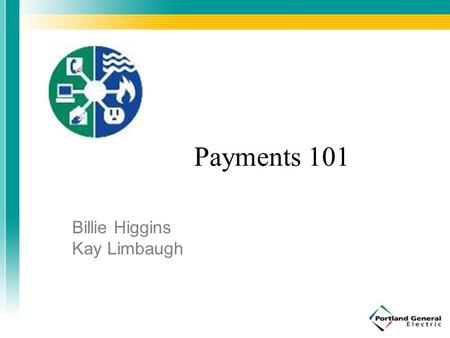Payments 101 Billie Higgins Kay Limbaugh. Central Banking system Created in 1913 Private banking system composed of Board of Governors appointed by the.