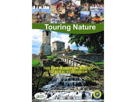 Touring Nature. Touring Nature: an ambitious project for sustainable tourism Promoting regional identity through sustainable tourism Two main concerns:
