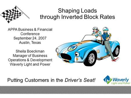Putting Customers in the Driver's Seat! Shaping Loads through Inverted Block Rates APPA Business & Financial Conference September 24, 2007 Austin, Texas.