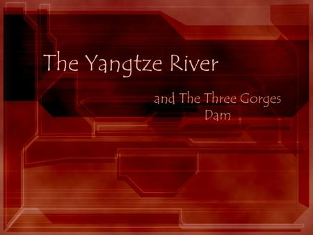 The Yangtze River and The Three Gorges Dam. China The world's most populated country –1.3 billion people 90% live in the eastern ½ –most major cities.