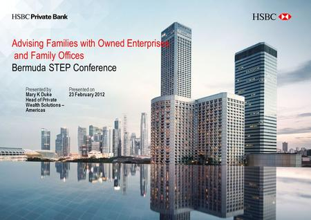 Advising Families with Owned Enterprises and Family Offices Bermuda STEP Conference Presented by Mary K Duke Head of Private Wealth Solutions – Americas.