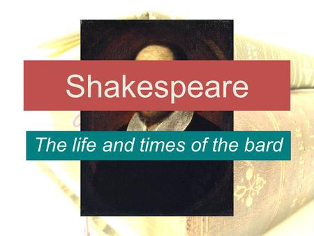Shakespeare The life and times of the bard. A Quick Review What is going on? – Queen Elizabeth and King James – Bubonic Plague – Renaissance Literature.