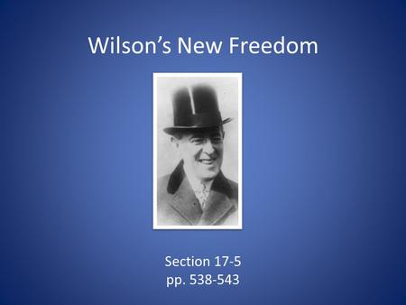 Wilson's New Freedom Section 17-5 pp. 538-543.