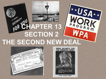 CHAPTER 13 SECTION 2 THE SECOND NEW DEAL. THE SECOND NEW DEAL CREATED PROGRAMS THAT CONTINUE TO HAVE A PROFOUND IMPACT ON THE THE SECOND NEW DEAL: 1.